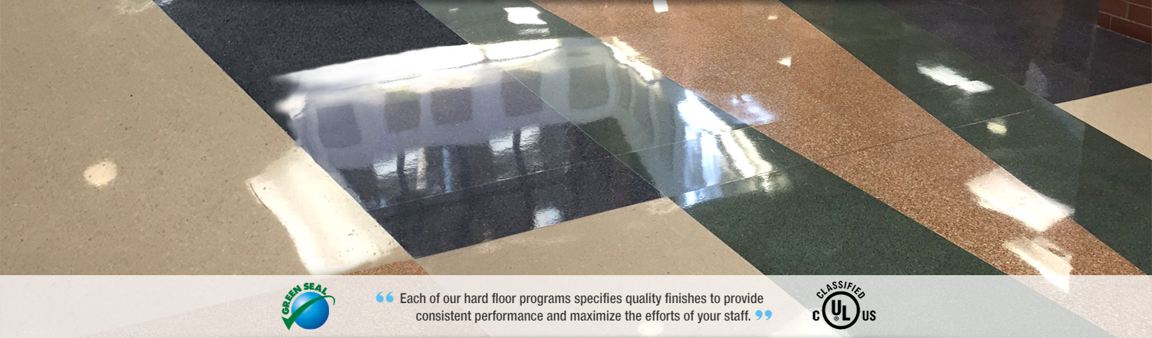 Each of our hard floor programs specifies quality finishes to provide consistent performance and maximize the efforts of your staff.